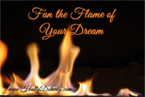 fan the flame of your dream set the world on fire